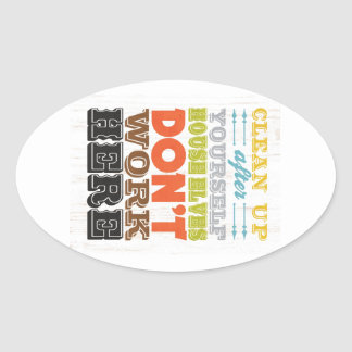 Inspirational Art - Clean Up After Yourself. Oval Sticker