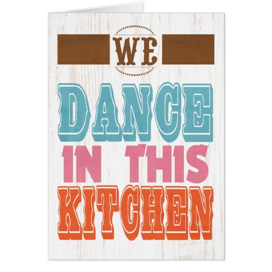 Inspirational Art - Dance In The Kitchen. Card