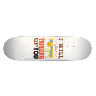 Inspirational Art - I Will Feel a Glow. Skate Board