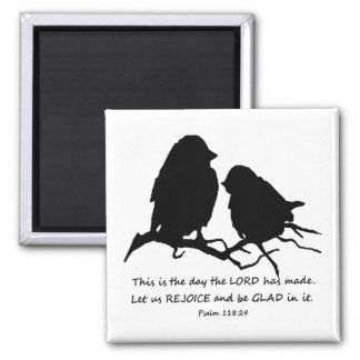 Inspirational Bible Verse Psalm 118:24 Birds Square Magnet