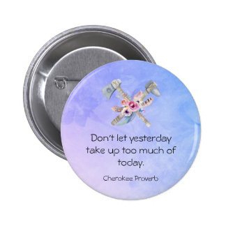 Inspirational Cherokee Proverb with Tomahawk 6 Cm Round Badge