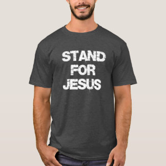 Inspirational Christian Quote: Stand for Jesus T-Shirt