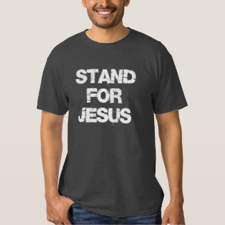 Inspirational Christian Quote: Stand for Jesus Tee Shirt