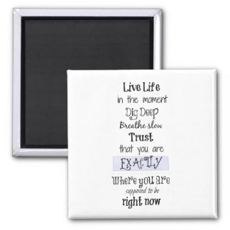 Inspirational Live in the Moment Affirmation Quote Square Magnet