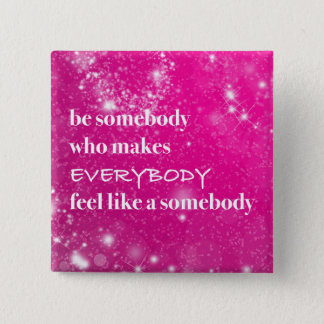 Inspirational Make Everybody Feel Like a Somebody 15 Cm Square Badge