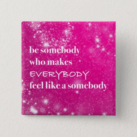 Inspirational Make Everybody Feel Like a Somebody 15 Cm Square Badge