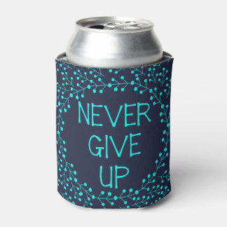 Inspirational Never Give Up typography blue Can Cooler