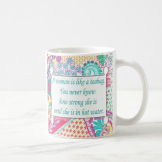 Inspirational Quote, A woman is like a teabag, Mug