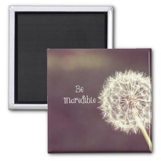 Inspirational Quote: Be Incredible Square Magnet