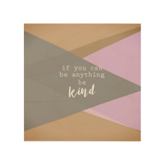 inspirational quote be kind  on wood panel