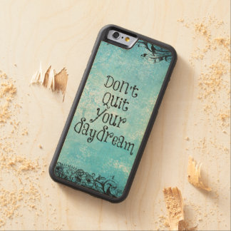 Inspirational Quote: Don't Quit your Daydream Maple iPhone 6 Bumper
