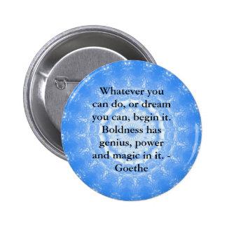 Inspirational Quote  GOETHE 6 Cm Round Badge