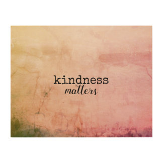 inspirational quote kindness matters on wood panel