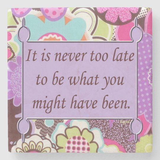 Inspirational Quote, Never too late to be Stone