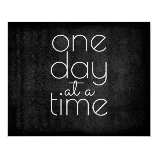 Inspirational Quote Poster One Day At A Time Zazzlecouk