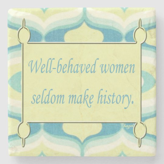 Inspirational Quote, Well Behaved Women . Stone Coaster