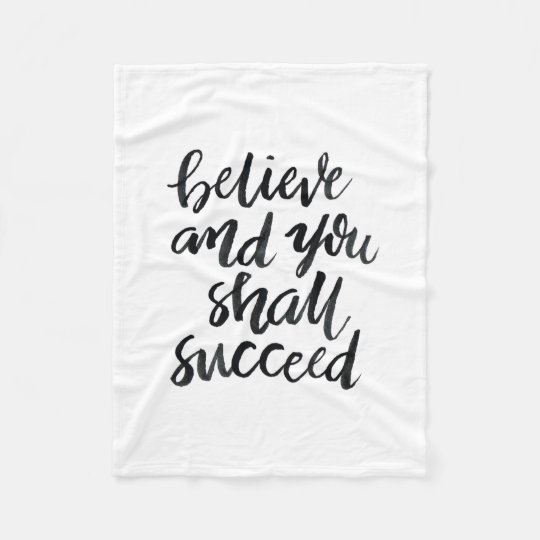 Inspirational Quotes:Believe And You Shall Succeed Fleece Blanket