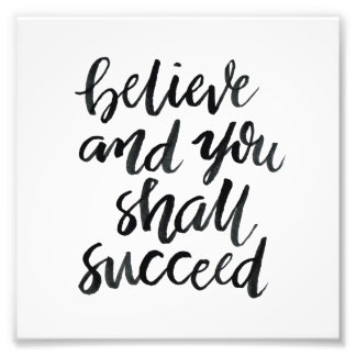 Inspirational Quotes:Believe And You Shall Succeed Photo Print