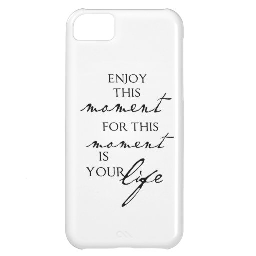 Inspirational Quotes Enjoy This Moment - Life Case For iPhone 5C