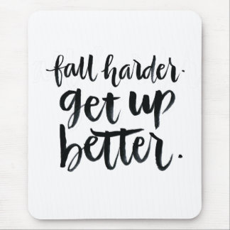 Inspirational Quotes: Fall harder. Get up better. Mouse Pad