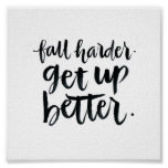 Inspirational Quotes: Fall harder. Get up better. Poster