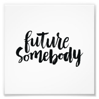 Inspirational Quotes: Future Somebody Photo Print