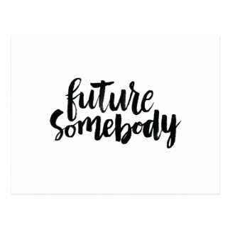 Inspirational Quotes: Future Somebody Postcard