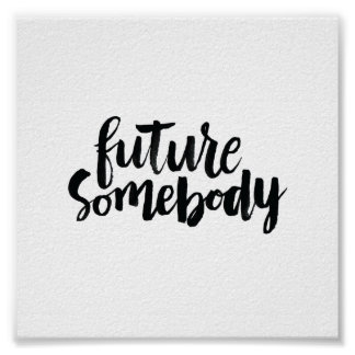 Inspirational Quotes: Future Somebody Poster