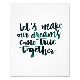 Inspirational Quotes: Let's Make Our Dreams Come.. Photo Print