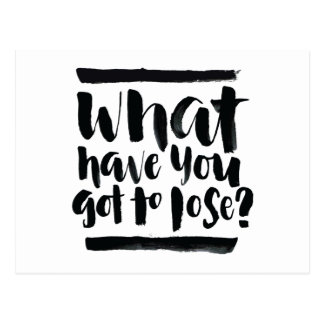 Inspirational Quotes: What Have You Got To Lose? Postcard