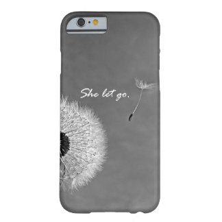 Inspirational She Let Go Quote with Dandelion Barely There iPhone 6 Case