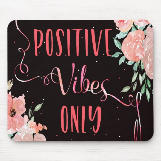Inspirational slogan positive vibes only floral mouse mat
