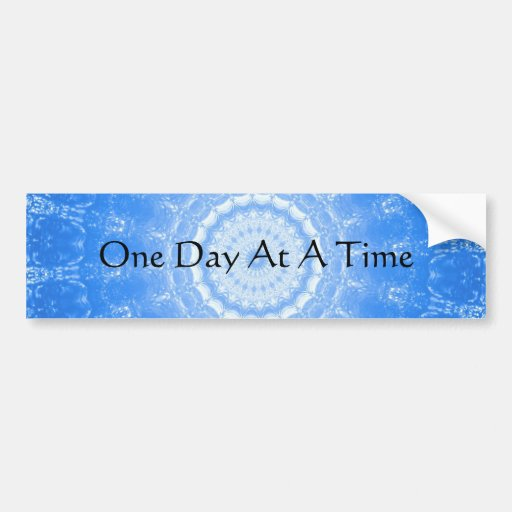 inspirational Spiritual Quote - One Day at a Time Bumper Stickers