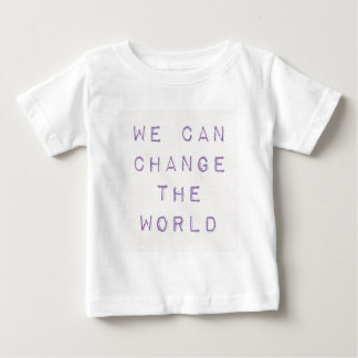 Inspirational 'we can change the world' baby T-Shirt