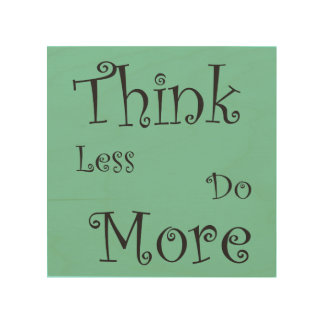 Inspiring Words: Think Less Do More Plywood Photo