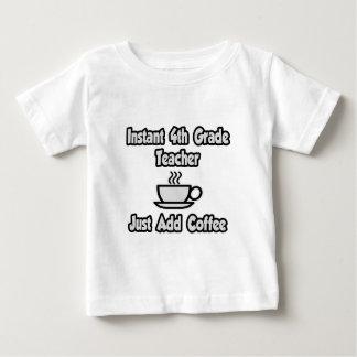 Instant 4th Grade Teacher...Just Add Coffee Baby T-Shirt