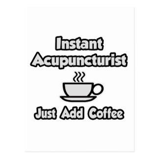 Instant Acupuncturist .. Just Add Coffee Postcard