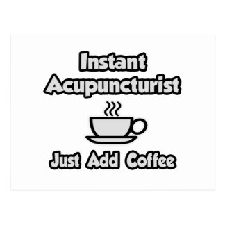 Instant Acupuncturist .. Just Add Coffee Post Card