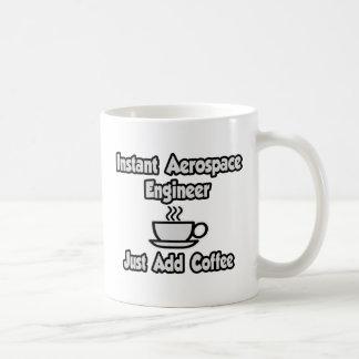 Instant Aerospace Engineer...Just Add Coffee Mug