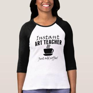 Instant Art Teacher Just Add Coffee T-Shirt