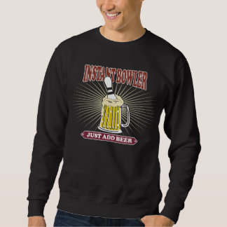 Instant Bowler Just Add Beer Sweatshirt