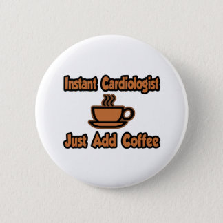 Instant Cardiologist...Just Add Coffee 6 Cm Round Badge