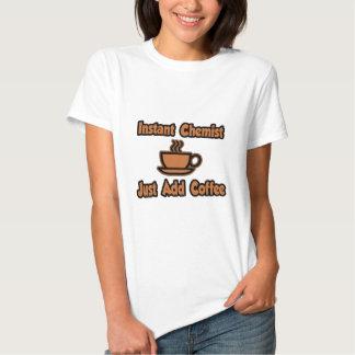 Instant Chemist...Just Add Coffee T Shirt
