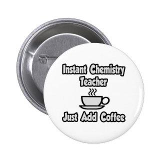 Instant Chemistry Teacher...Just Add Coffee 6 Cm Round Badge