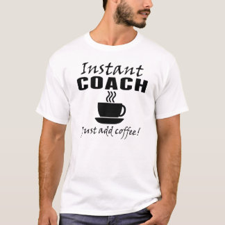 Instant Coach Just Add Coffee T-Shirt