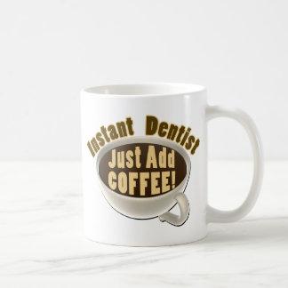Instant Dentist Just Add Coffee Basic White Mug