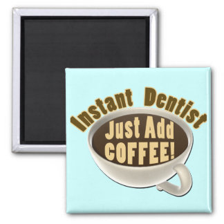 Instant Dentist Just Add Coffee Magnet