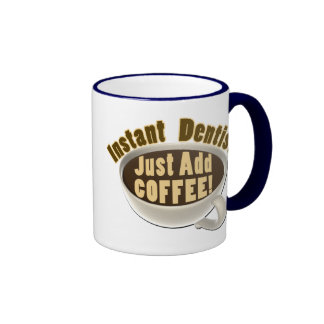 Instant Dentist Just Add Coffee Ringer Mug