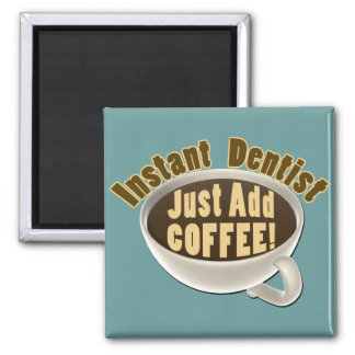 Instant Dentist Just Add Coffee Square Magnet