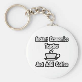 Instant Economics Teacher...Just Add Coffee Keychain
